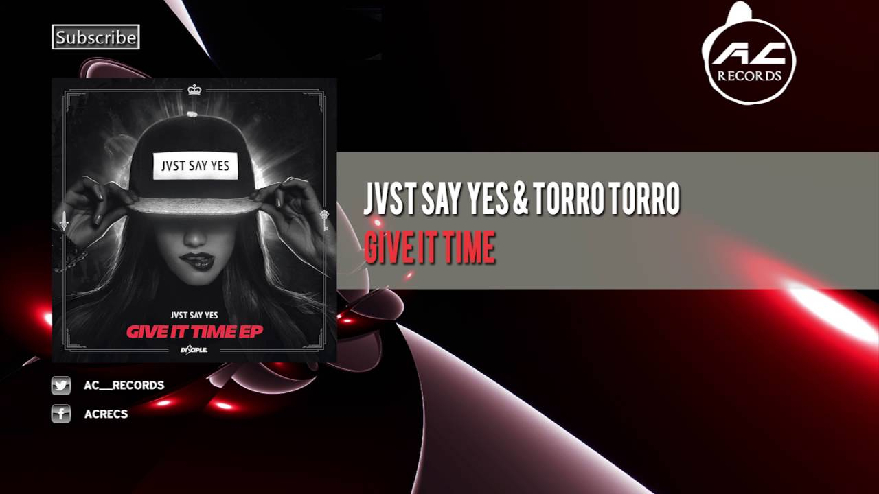Jvst say yes & torro torro give it time